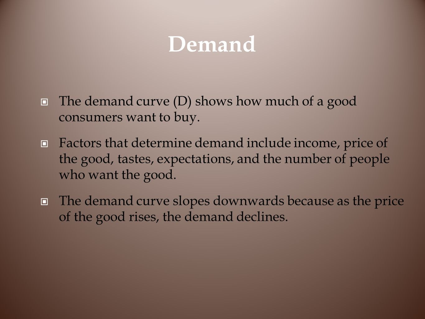 Demand The demand curve (D) shows how much of a good consumers want to buy.