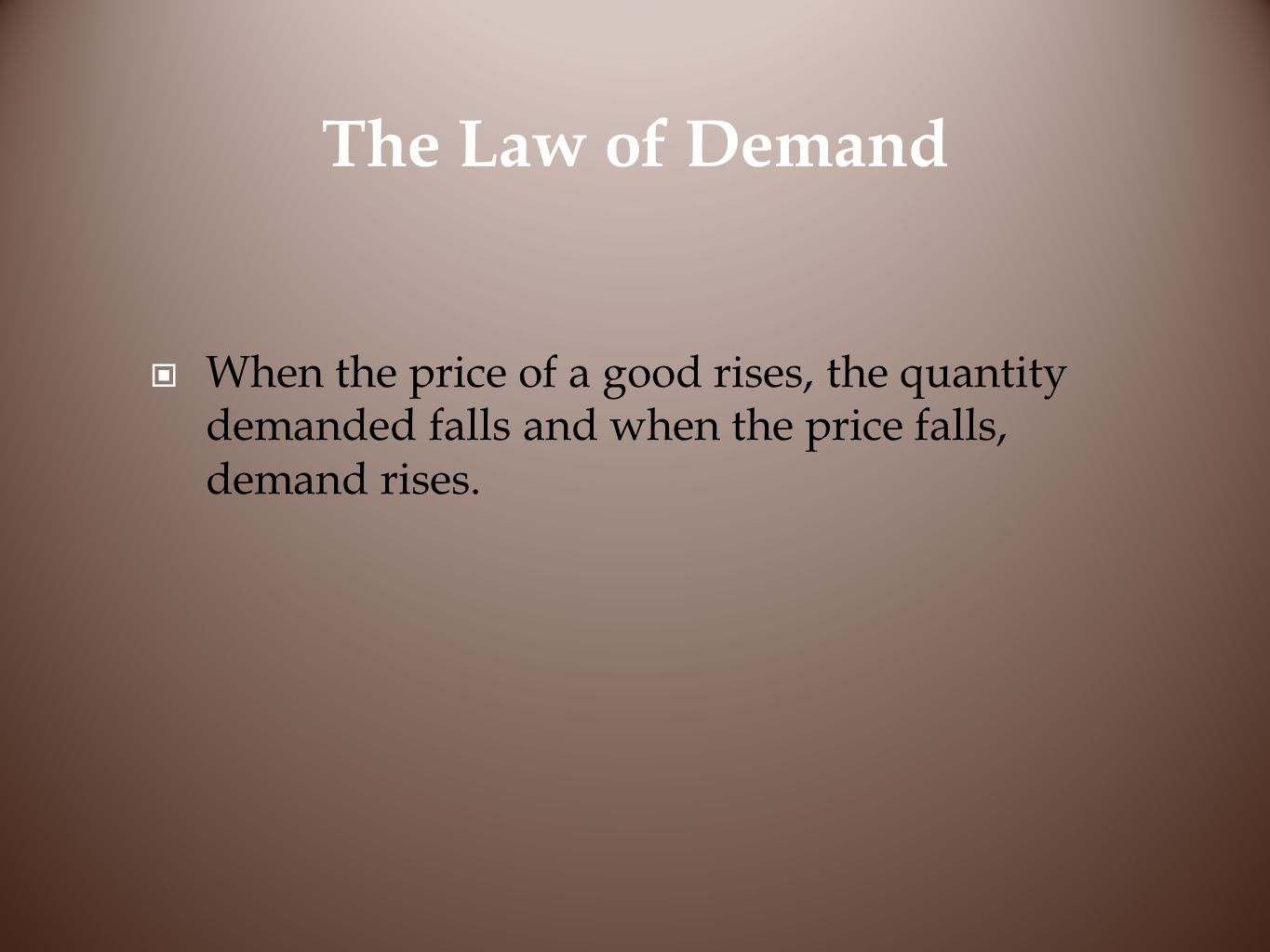 The Law of Demand When the price of a good rises, the quantity demanded falls and when the price falls, demand rises.