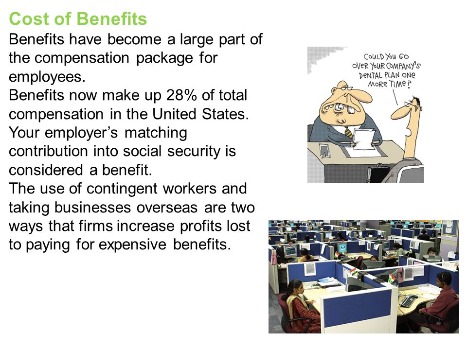 Cost of Benefits Benefits have become a large part of the compensation package for employees.