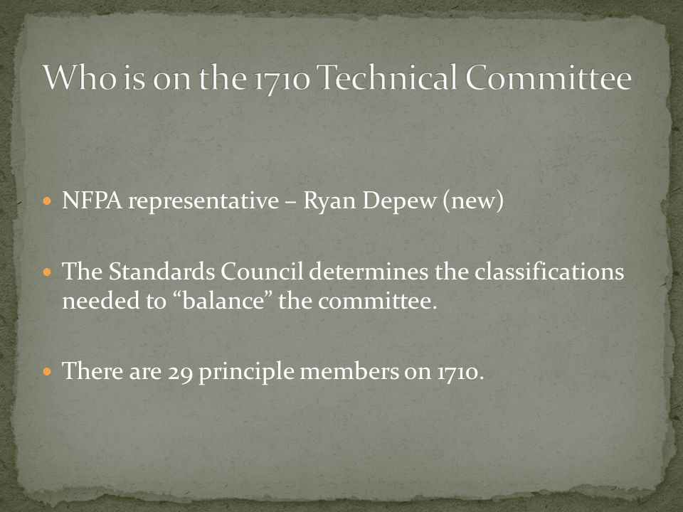 NFPA representative – Ryan Depew (new) The Standards Council determines the classifications needed to balance the committee.