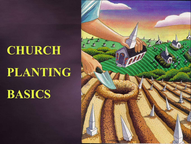 CHURCH PLANTING BASICS  Why plant Churches? 13 Reasons to