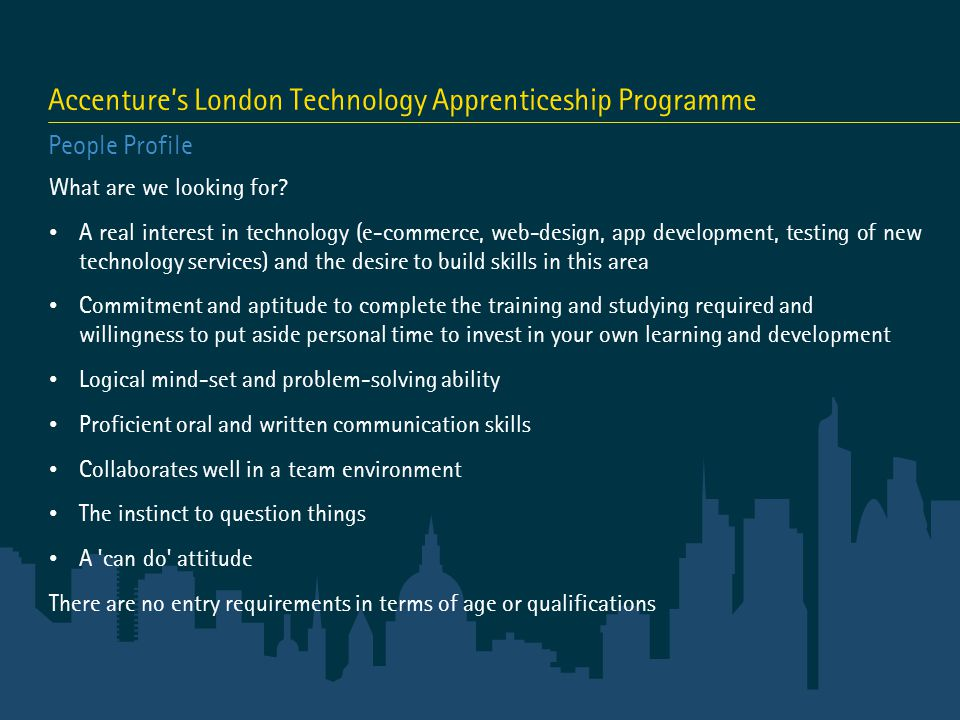 Accenture's London Technology Apprenticeship Programme People Profile What are we looking for.