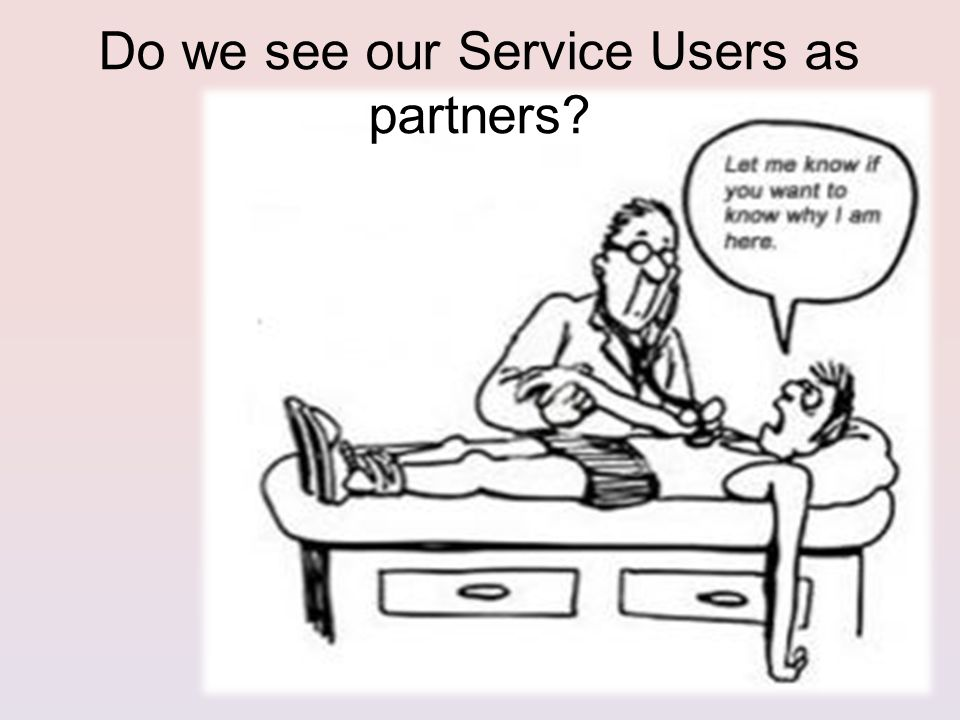Do we see our Service Users as partners