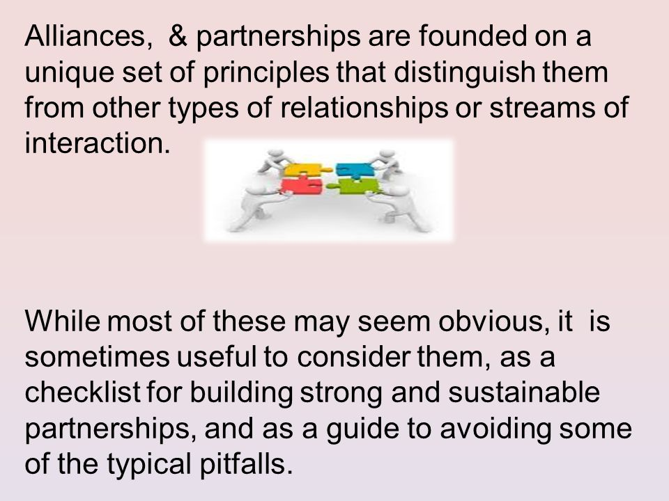 Alliances, & partnerships are founded on a unique set of principles that distinguish them from other types of relationships or streams of interaction.