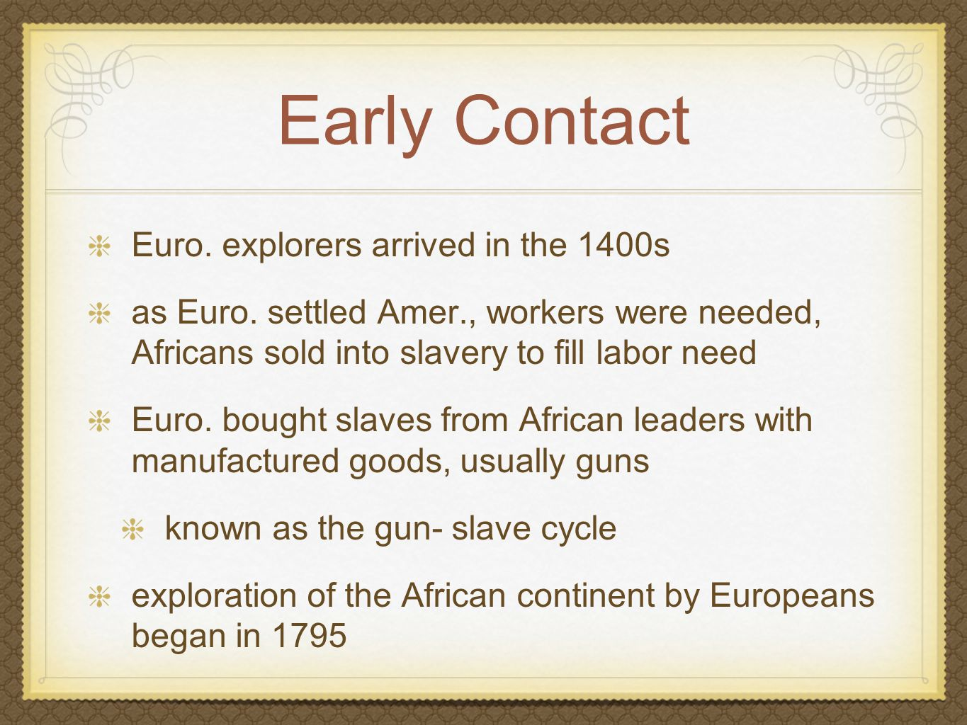 Early Contact Euro. explorers arrived in the 1400s as Euro.