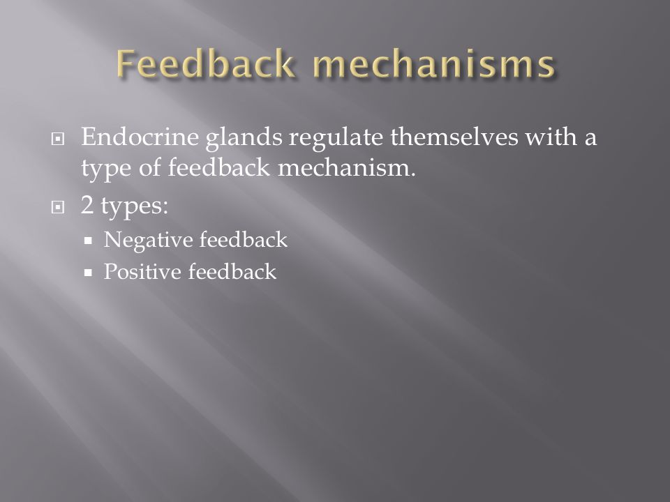  Endocrine glands regulate themselves with a type of feedback mechanism.