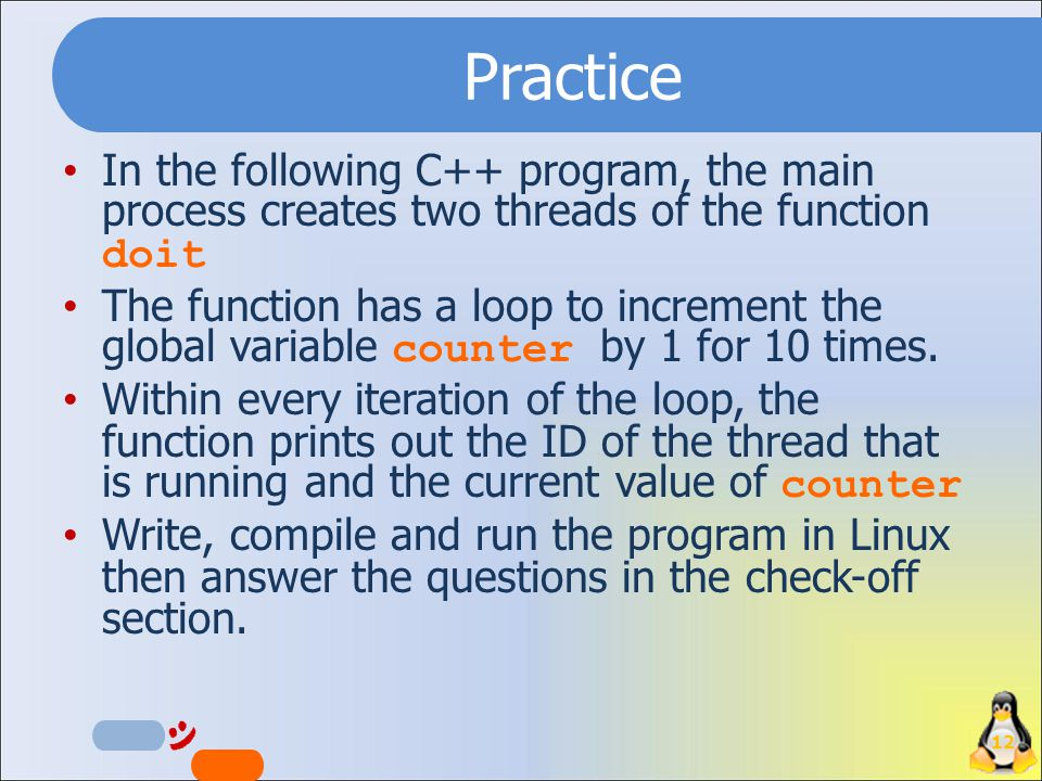 Practice In the following C++ program, the main process creates two threads of the function doit The function has a loop to increment the global variable counter by 1 for 10 times.