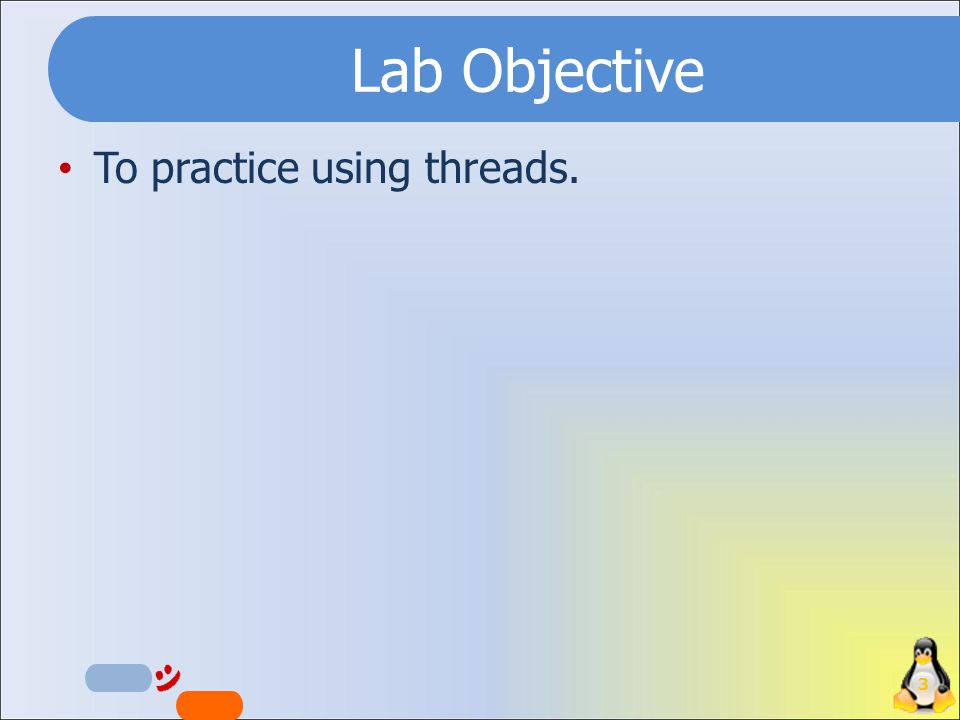 Lab Objective To practice using threads. 3