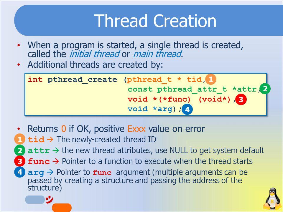 Thread Creation When a program is started, a single thread is created, called the initial thread or main thread.