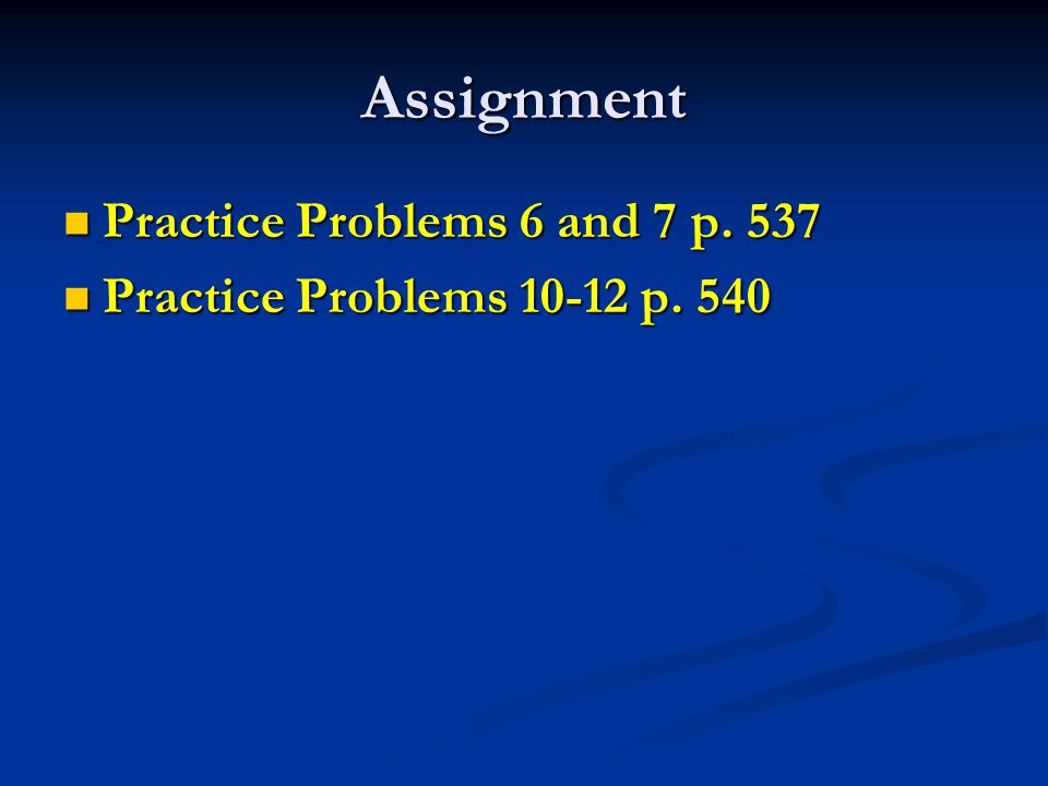 Assignment Practice Problems 6 and 7 p. 537 Practice Problems 6 and 7 p.