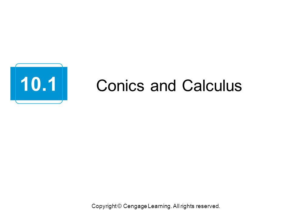 Conics and Calculus Copyright © Cengage Learning. All rights reserved. 10.1