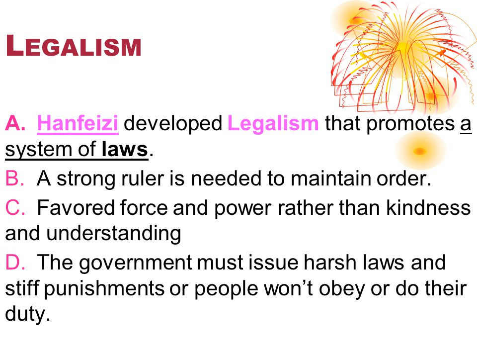 L EGALISM A.Hanfeizi developed Legalism that promotes a system of laws.