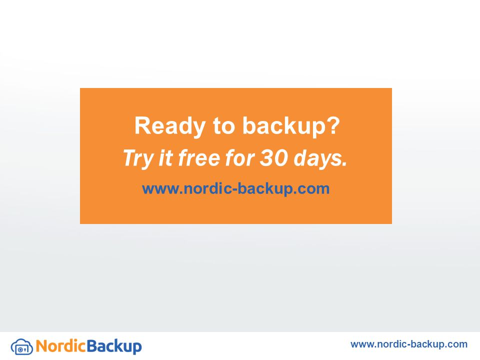 Try it free for 30 days. Ready to backup