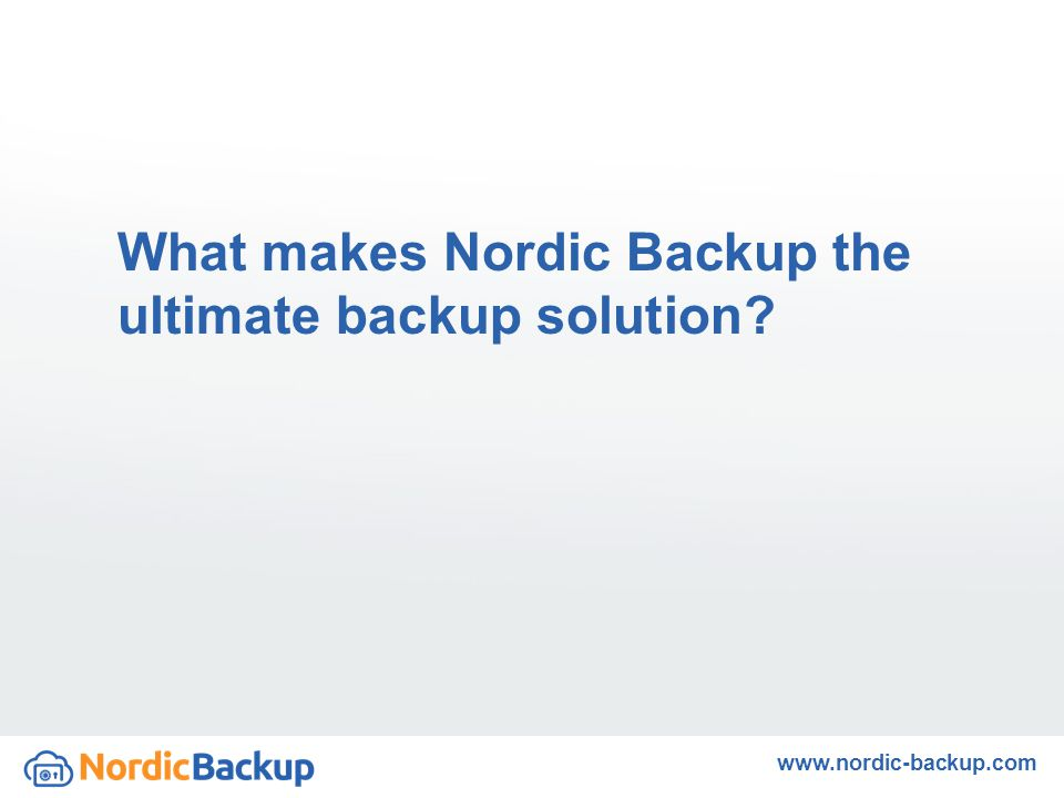 What makes Nordic Backup the ultimate backup solution