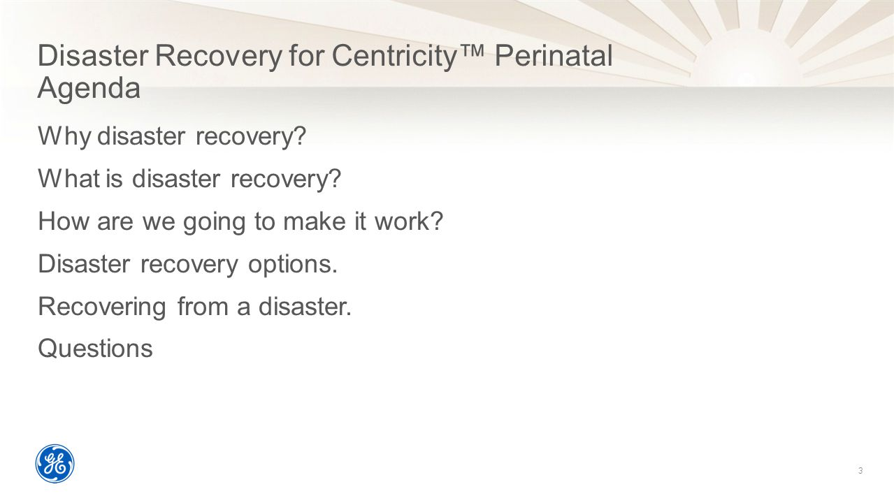 Disaster Recovery for Centricity™ Perinatal Agenda Why disaster recovery.