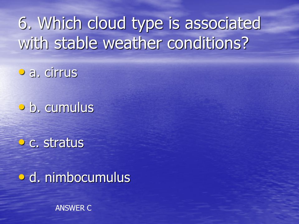 6. Which cloud type is associated with stable weather conditions.