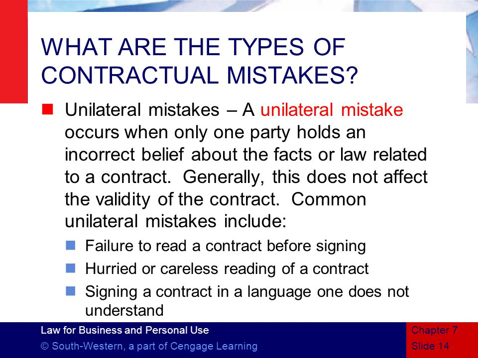 Law for Business and Personal Use © South-Western, a part of Cengage LearningSlide 14 Chapter 7 WHAT ARE THE TYPES OF CONTRACTUAL MISTAKES.