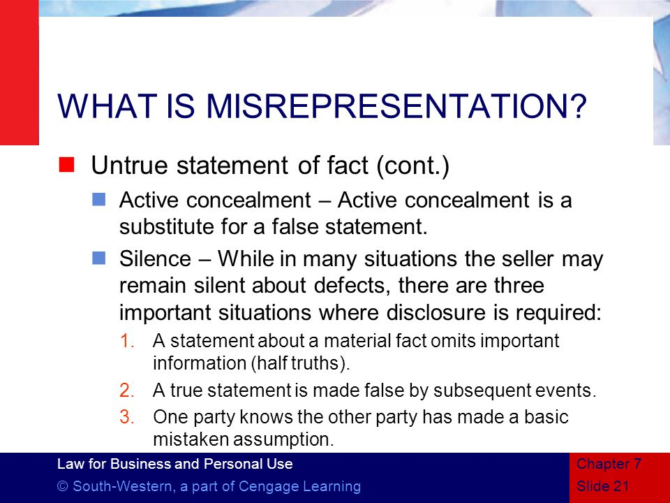 Law for Business and Personal Use © South-Western, a part of Cengage LearningSlide 21 Chapter 7 WHAT IS MISREPRESENTATION.