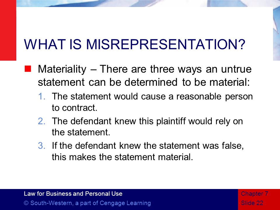 Law for Business and Personal Use © South-Western, a part of Cengage LearningSlide 22 Chapter 7 WHAT IS MISREPRESENTATION.