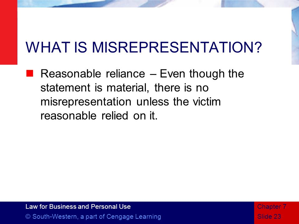 Law for Business and Personal Use © South-Western, a part of Cengage LearningSlide 23 Chapter 7 WHAT IS MISREPRESENTATION.