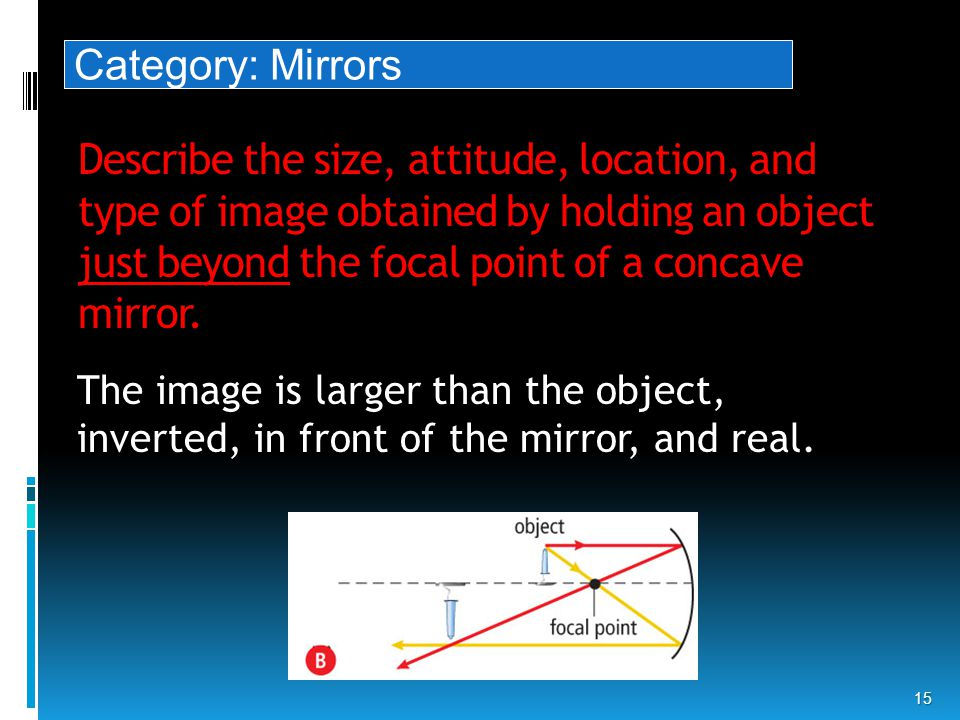Describe the size, attitude, location, and type of image obtained by holding an object just beyond the focal point of a concave mirror.