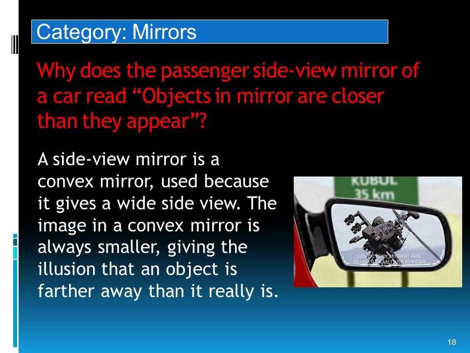 Why does the passenger side-view mirror of a car read Objects in mirror are closer than they appear .