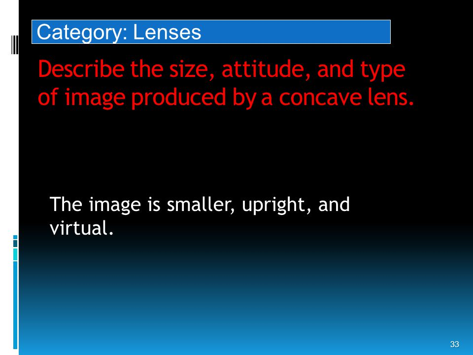 Describe the size, attitude, and type of image produced by a concave lens.