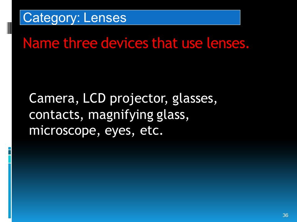 Name three devices that use lenses.