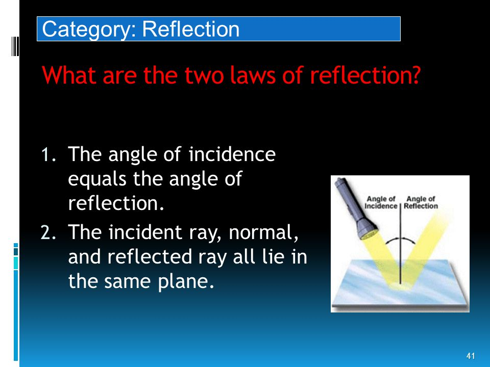 What are the two laws of reflection The angle of incidence equals the angle of reflection.