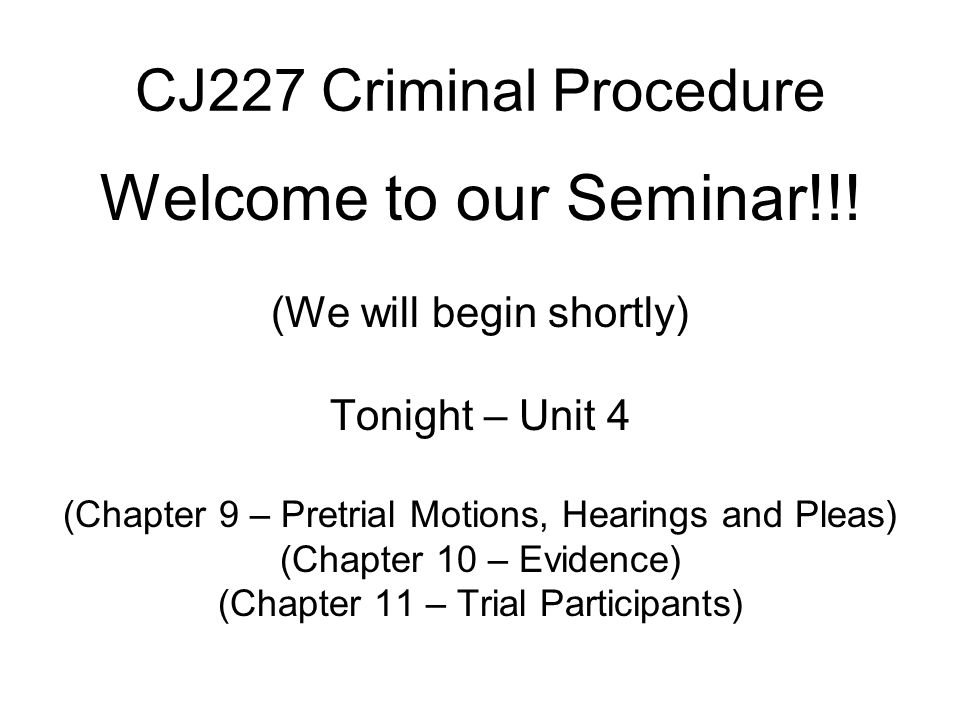 CJ227 Criminal Procedure Welcome to our Seminar!!.