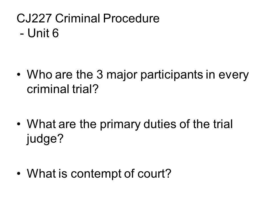 CJ227 Criminal Procedure - Unit 6 Who are the 3 major participants in every criminal trial.