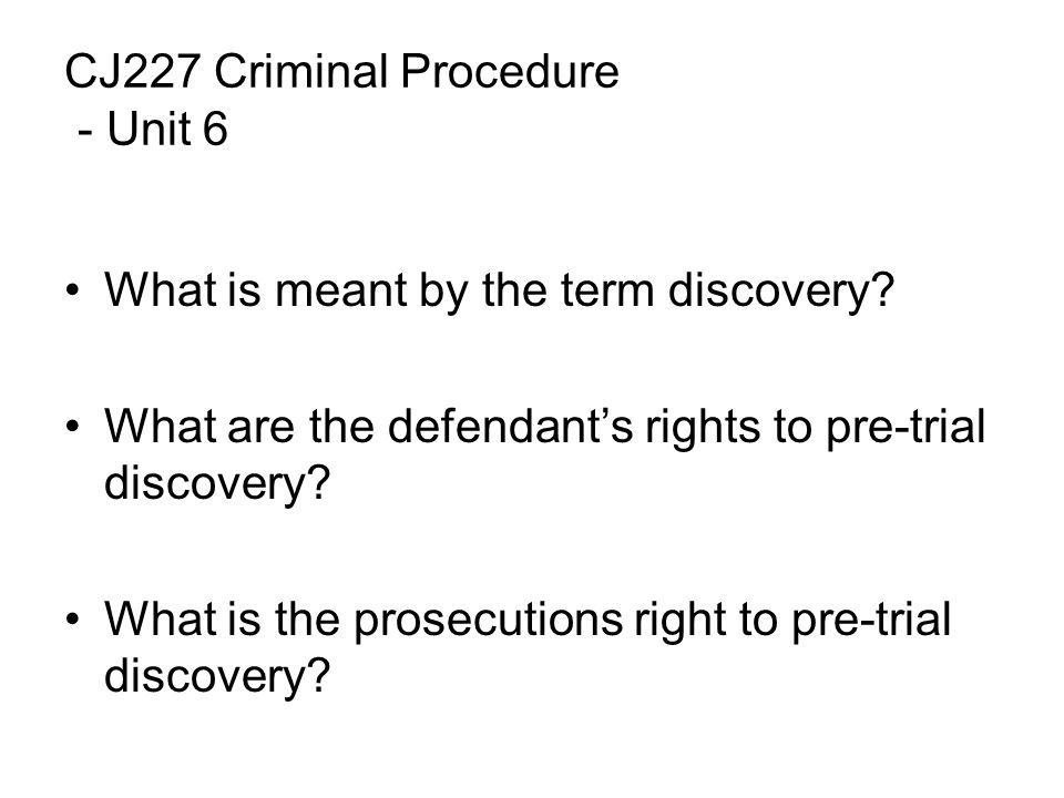 CJ227 Criminal Procedure - Unit 6 What is meant by the term discovery.