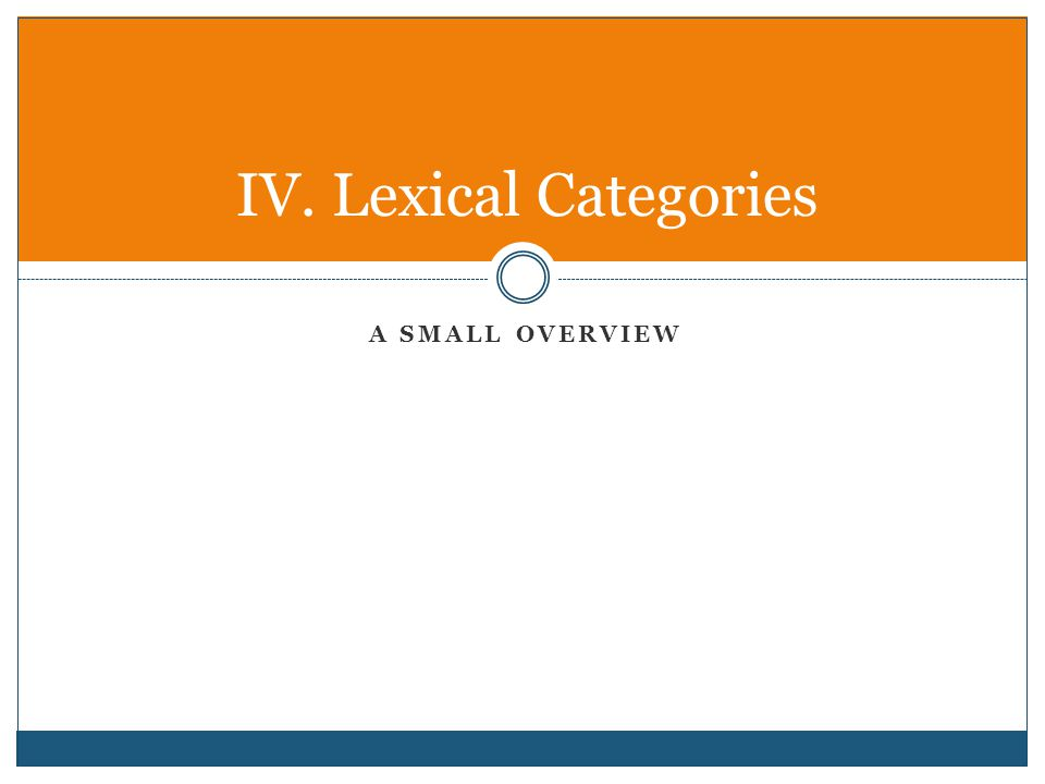 A SMALL OVERVIEW IV. Lexical Categories
