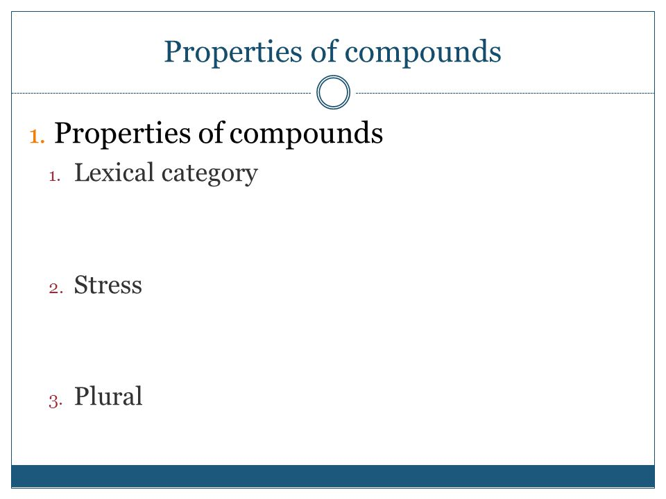 Properties of compounds 1. Properties of compounds 1. Lexical category 2. Stress 3. Plural