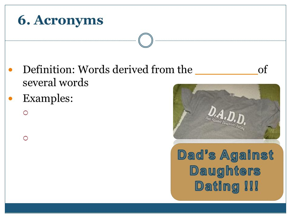 6. Acronyms Definition: Words derived from the _________of several words Examples: