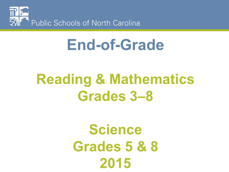 End-of-Grade Reading & Mathematics Grades 3–8 Science Grades 5 &