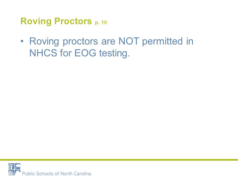 Roving Proctors p. 10 Roving proctors are NOT permitted in NHCS for EOG testing.