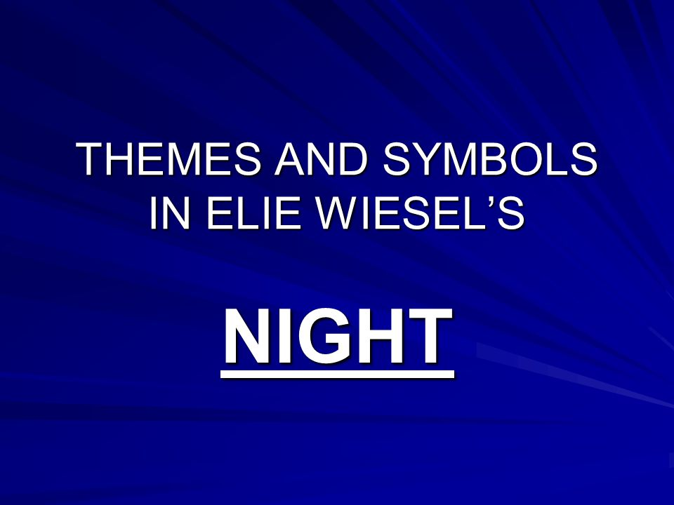 Themes And Symbols In Elie Wiesels Night Theme 1 Struggle To