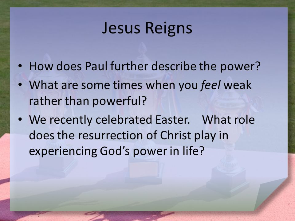 Jesus Reigns How does Paul further describe the power.