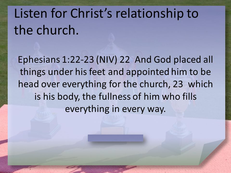 Listen for Christ's relationship to the church.