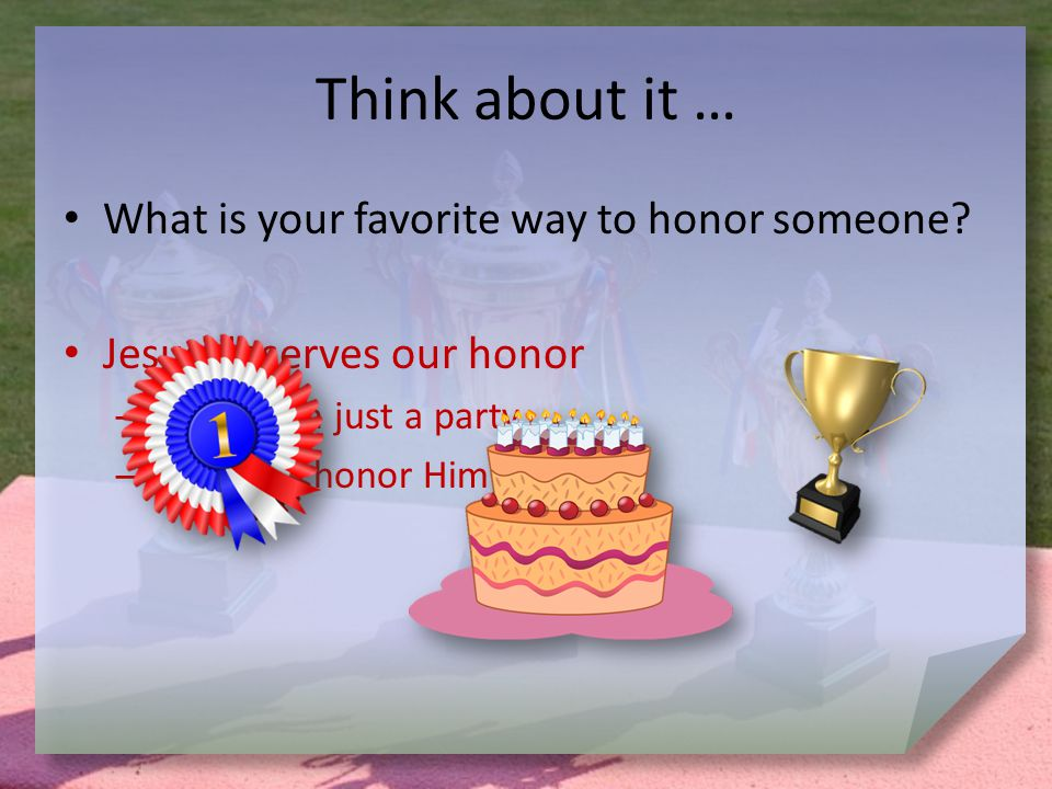 Think about it … What is your favorite way to honor someone.