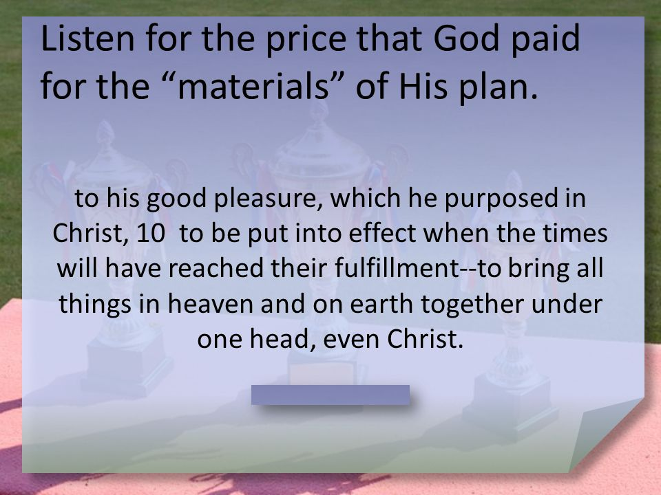 Listen for the price that God paid for the materials of His plan.