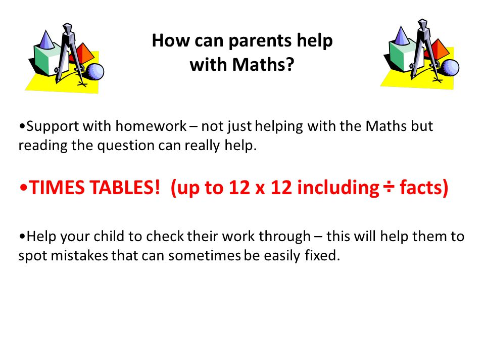 Support with homework – not just helping with the Maths but reading the question can really help.