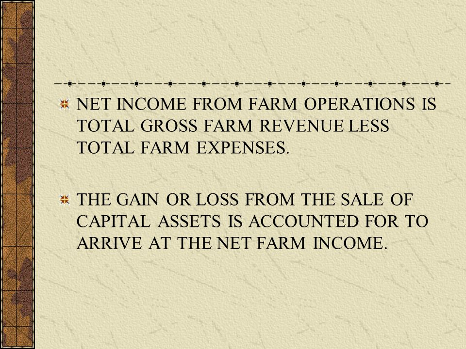 NET INCOME FROM FARM OPERATIONS IS TOTAL GROSS FARM REVENUE LESS TOTAL FARM EXPENSES.
