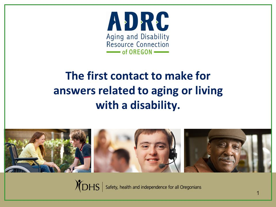 The first contact to make for answers related to aging or living with a disability. 1