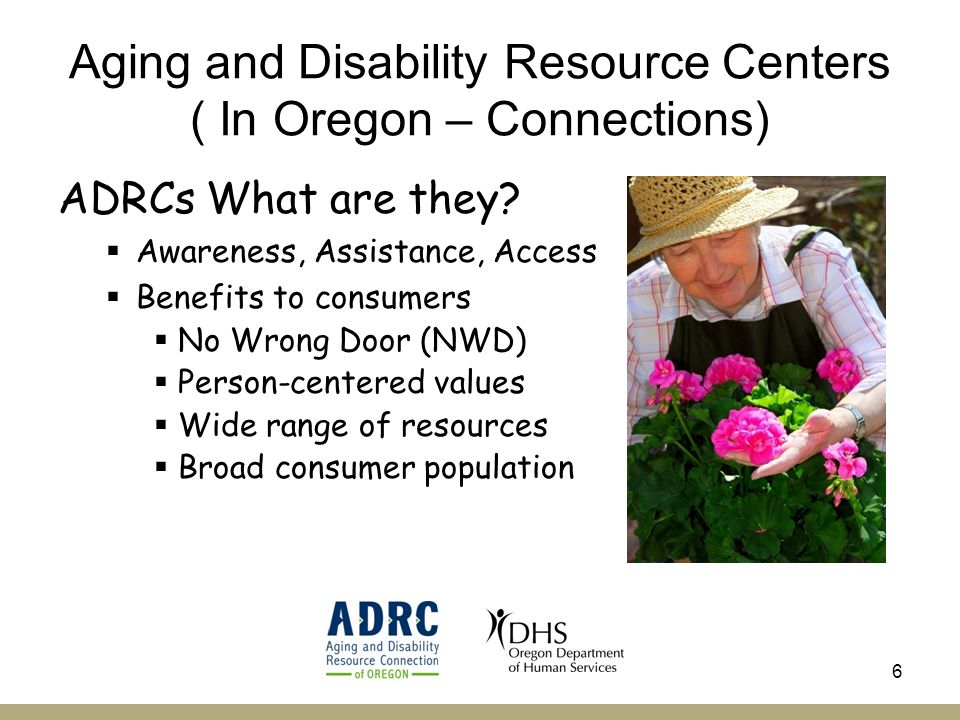Aging and Disability Resource Centers ( In Oregon – Connections) ADRCs What are they.