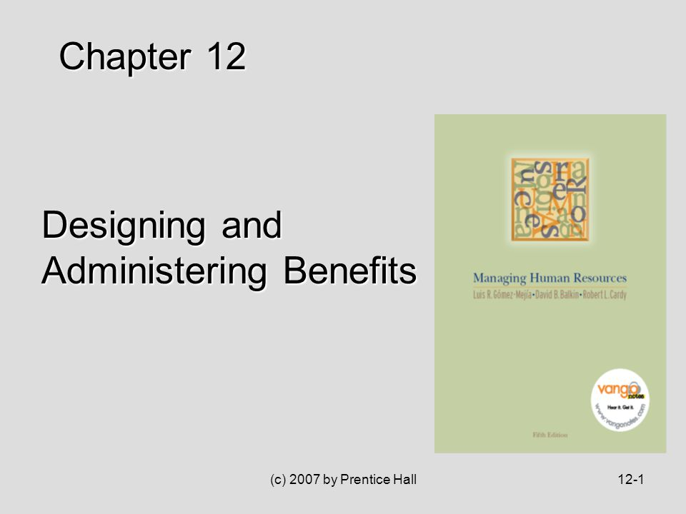 (c) 2007 by Prentice Hall12-1 Designing and Administering Benefits Chapter 12