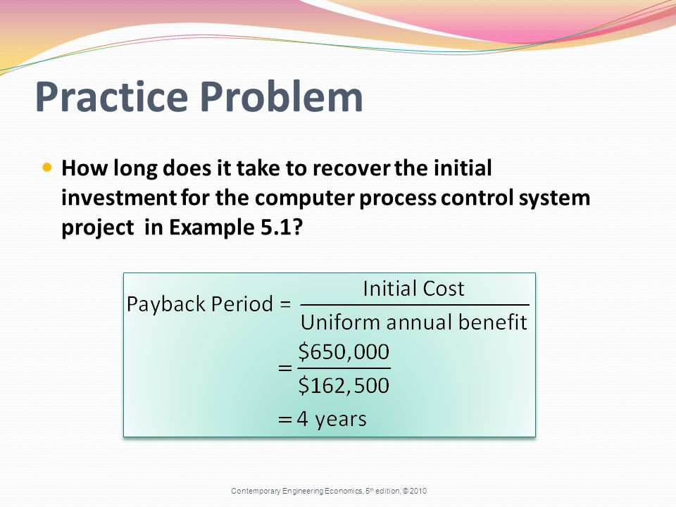 Practice Problem How long does it take to recover the initial investment for the computer process control system project in Example 5.1.