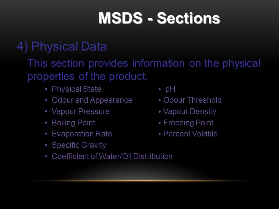 MSDS - Sections 4) Physical Data This section provides information on the physical properties of the product.