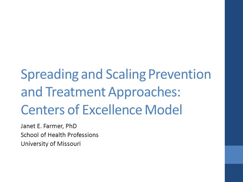 Spreading and Scaling Prevention and Treatment Approaches: Centers of Excellence Model Janet E.